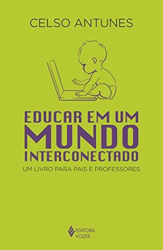 Educar em Um Mundo Interconectado - Um Livro Para Pais e Professores, livro de Celso Antunes