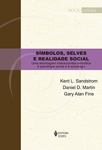 Símbolos, selves e realidade social, livro de Kent L. Sandstrom, Daniel D. Martin e Gary Alan Fine