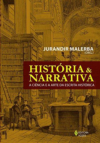 História e narrativa - A ciência e a arte da escrita histórica, livro de Jurandir Malerba (Org.)