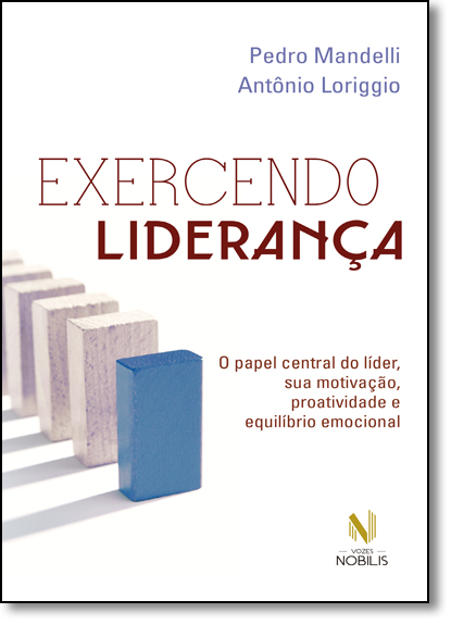 Exercendo Liderança: O Papel Central do Líder, sua Motivação, Proatividade e Equilíbrio Emocional, livro de Pedro Mandelli