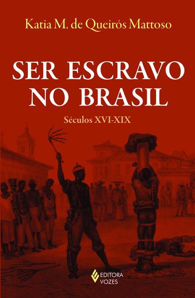 Ser escravo no Brasil – Séculos XVI-XIX, livro de Katia M. de Queirós Mattoso