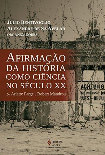 Afirmação da história como ciência no século XX, livro de Julio Bentivoglio e Alexandre de Sá Avelar (Orgs.)