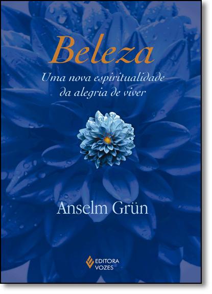 Beleza – Uma nova espiritualidade da alegria de viver, livro de Anselm Grün