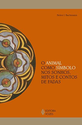 Animal como símbolo nos sonhos, mitos e..., O, livro de Helen I. Bachmann