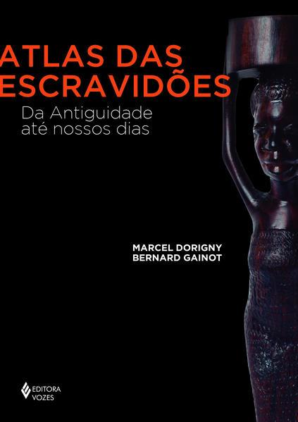 Atlas das escravidões – Da antiguidade até nossos dias, livro de Marcel Dorigny e Bernard Gainot