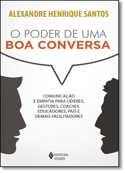 Poder de uma boa Conversa, O, livro de Alexandre Henrique Santos