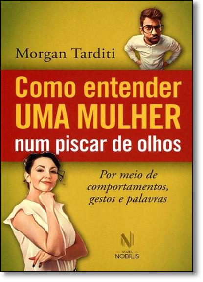 Como entender uma mulher num piscar de olhos NOB., livro de Morgan Tarditi