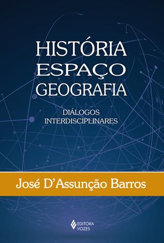 História, espaço, geografia –  Diálogos interdisciplinares, livro de José D