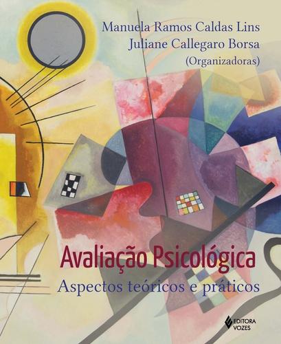 Avaliação psicológica – Aspectos teóricos e práticos, livro de Manuela Ramos Caldas Lins e Juliane Callegaro Borsa (Orgs.)