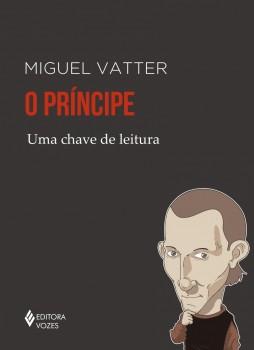 Príncipe (O) – Uma chave de leitura, livro de Miguel Vatter