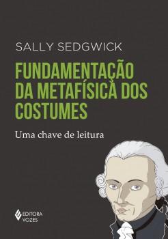 Fundamentação da metafísica dos costumes , livro de Sally Sedgwick