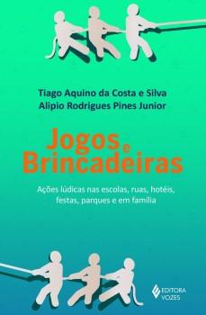 Jogos e brincadeiras – Ações lúdicas nas escolas,..., livro de Tiago Aquino da Costa e Silva e Alipio Rodrigues Pines Junior