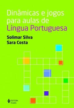 Dinâmicas e jogos para aulas de Língua Portuguesa, livro de Solimar Silva e Sara Costa