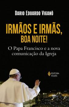 Irmãos e irmãs, boa noite! – O Papa Francisco e a..., livro de Dario Edoardo Viganò