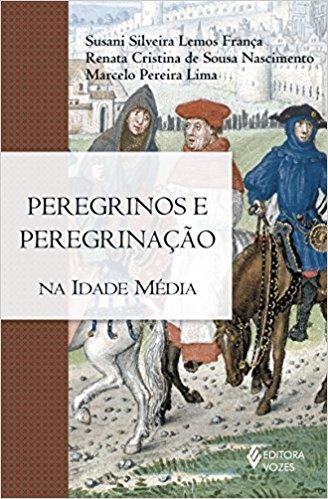 Peregrinos e peregrinação na Idade Média, livro de Susani Silveira Lemos França, Renata Cristina de Sousa Nascimento e Marcelo Pereira Lima