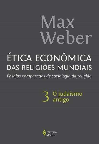 Ética econômica das religiões mundiais vol. 3. Ensaios comparados de sociologia da religião vol. 3 - O judaísmo antigo, livro de Max Weber