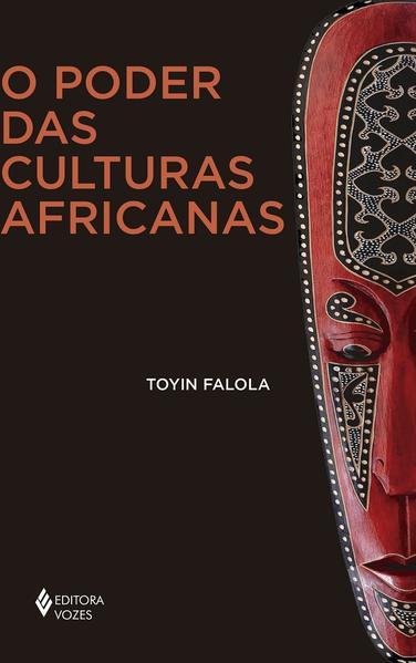 O Poder das culturas africanas, livro de Toyin Falola