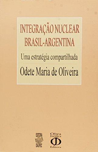 INTEGRAÇÃO NUCLEAR BRASIL-ARGENTINA: UMA ESTRATÉGIA COMPARTILHADA, livro de ODETE MARIA DE OLIVEIRA