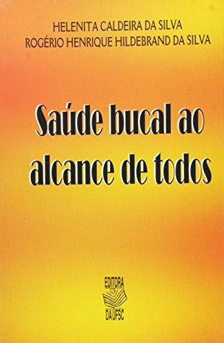 SAÚDE BUCAL AO ALCANCE DE TODOS, livro de HELENITA CALDEIRA DA SILVA E ROGÉRIO HENRIQUE HILDEBRAND DA SILVA