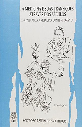 A MEDICINA E SUAS TRANSIÇÕES ATRAVÉS DOS SÉCULOS: DA PAJELANÇA À MEDICINA CONTEMPORÂNEA, livro de POLYDORO ERNANI DE SÃO THIAGO