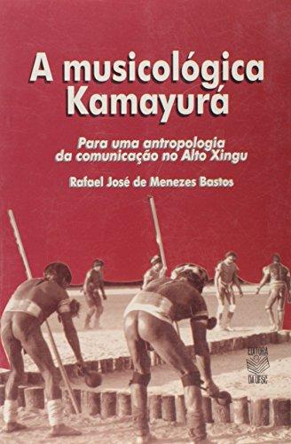 A MUSICOLÓGICA KAMAYURÁ: PARA UMA ANTROPOLOGIA DA COMUNICAÇÃO NO ALTO XINGU, livro de RAFAEL JOSÉ DE MENEZES BASTOS