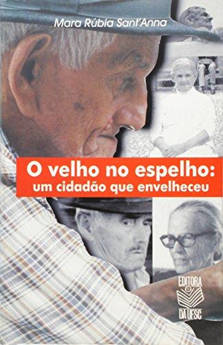 O VELHO NO ESPELHO: UM CIDADÃO QUE ENVELHECEU, livro de MARA RÚBIA SANT ANNA