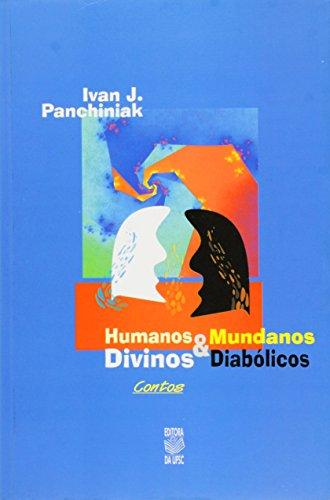 HUMANOS E MUNDANOS E DIVINOS E DIABÓLICOS, livro de IVAN J. PANCHINIAK