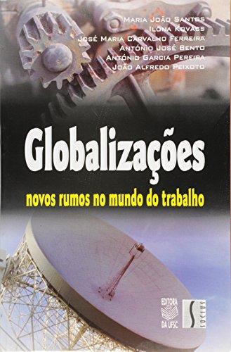 GLOBALIZAÇÕES: NOVOS RUMOS NO MUNDO DO TRABALHO, livro de ILONA KOVÁCS ET AL