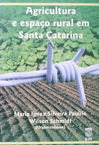 AGRICULTURA E ESPAÇO RURAL EM SANTA CATARINA, livro de WILSON SCHMIDT E MARIA IGNEL SILVEIRA PAULINO (ORGS.)