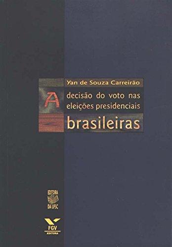 A DECISÃO DO VOTO NAS ELEIÇÕES PRESIDENCIAIS BRASILEIRAS, livro de YAN DE SOUZA CARREIRÃO