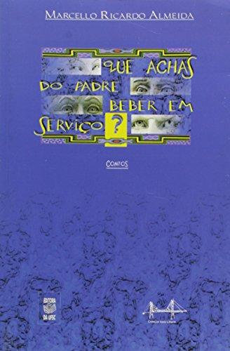 QUE ACHAS DO PADRE BEBER EM SERVIÇO?, livro de MARCELLO RICARDO ALMEIDA