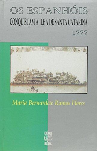 OS ESPANHÓIS CONQUISTAM A ILHA DE SANTA CATARINA, livro de MARIA BERNARDETE RAMOS FLORES