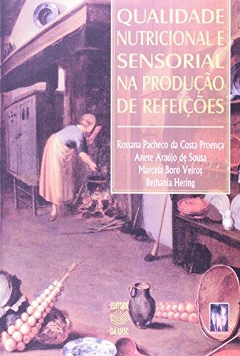 QUALIDADE NUTRICIONAL E SENSORIAL NA PRODUÇÃO DE REFEIÇÕES, livro de ROSSANA PACHECO DA COSTA PROENÇA ET AL.