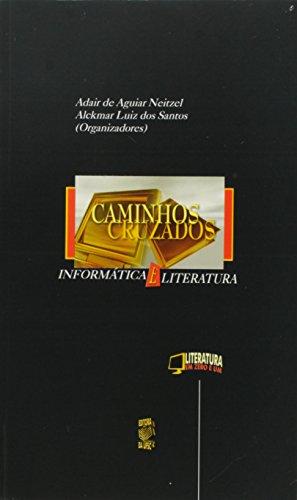 CAMINHOS CRUZADOS: INFORMÁTICA E LITERATURA, livro de ADAIR DE AGUIAR NEITZEL E ALCKMAR LUIZ DOS SANTOS (ORG.)