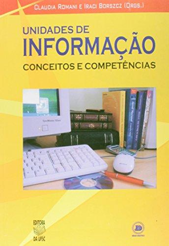 UNIDADES DE INFORMAÇÃO - CONCEITOS E COMPETÊNCIAS, livro de CLAUDIA ROMANI E IRACI BORSZCZ (ORGS.)