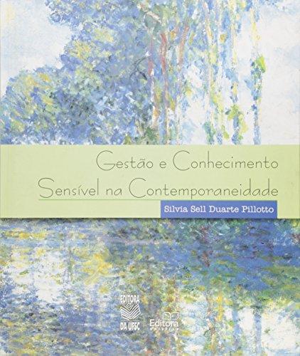 GESTÃO E CONHECIMENTO SENSÍVEL NA CONTEMPORANEIDADE, livro de SILVIA SELL DUARTE PILLOTTO