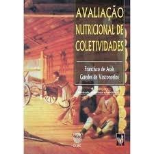 AVALIAÇÃO NUTRICIONAL DE COLETIVIDADES, livro de FRANCISCO DE ASSIS GUEDES DE VASCONCELOS
