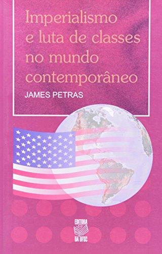 IMPERIALISMO E LUTA DE CLASSES NO MUNDO CONTEMPORÂNEO, livro de JAMES PETRAS