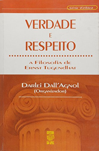 VERDADE E RESPEITO: A FILOSOFIA DE ERNST TUGENDHAT, livro de DARLEI DALL´AGNOL (ORGANIZADOR)