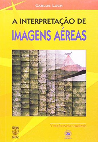 A INTERPRETAÇÃO DE IMAGENS AÉREAS: NOÇÕES BÁSICAS E ALGUMAS APLICAÇÕES NOS CAMPOS PROFISSIONAIS, livro de TÂNIA REGINA DE SOUZA