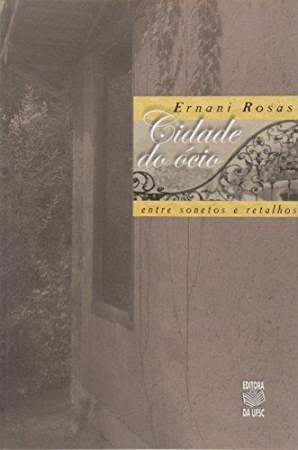 CIDADE DO ÓCIO: ENTRE SONETOS E RETALHOS, livro de ERNANI ROSAS