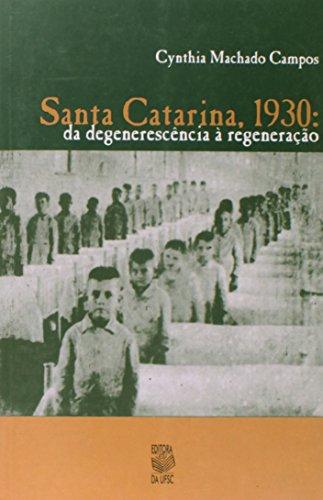 SANTA CATARINA, 1930: DA DEGENERESCÊNCIA À REGENERAÇÃO, livro de CYNTHIA MACHADO CAMPOS