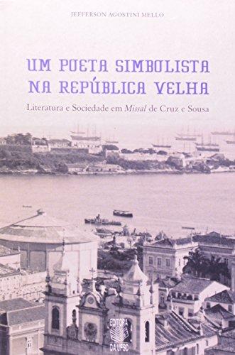 UM POETA SIMBOLISTA NA REPÚBLICA VELHA: LITERATURA E SOCIEDADE EM MISSAL DE CRUZ E SOUSA, livro de JEFFERSON AGOSTINI MELLO