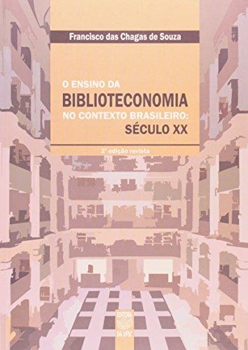 O ENSINO DA BIBLIOTECONOMIA NO CONTEXTO BRASILEIRO: SÉCULO XX, livro de Francisco das Chagas de Souza