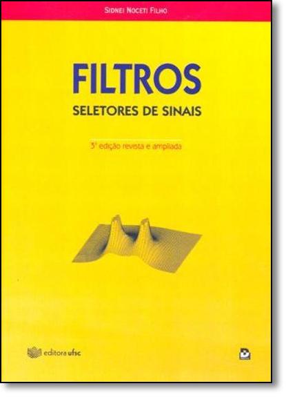 Filtros: Seletores de Sinais, livro de Sidney Noceti Filho