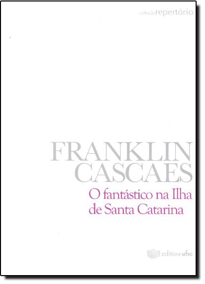 Fantástico na Ilha de Santa Catarina, O, livro de CASCAES