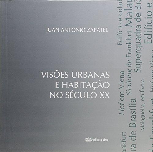 Visões Urbanas e Habitação no Século X X, livro de Juan Antonio Zapatel