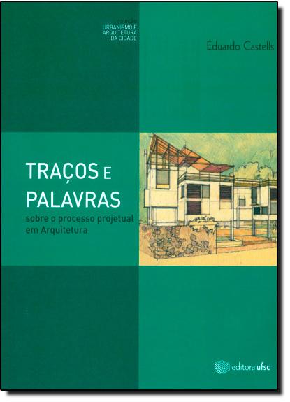 Traços e Palavras: Sobre o Processo Projetual em Arquitetura, livro de Eduardo Castells