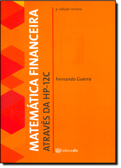 Matemática Financeira Através da H P - 12 C, livro de Fernado Guerra