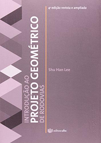 Introdução ao Projeto Geométrico de Rodovias - Coleção Didática, livro de Shu Han Lee
